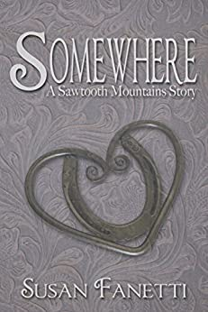 Somewhere (Sawtooth Mountains Stories Book 1) by [Fanetti, Susan]