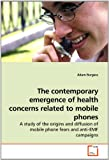 The Contemporary Emergence of Health Concerns Related to Mobile Phones, Adam Burgess, 3639226216