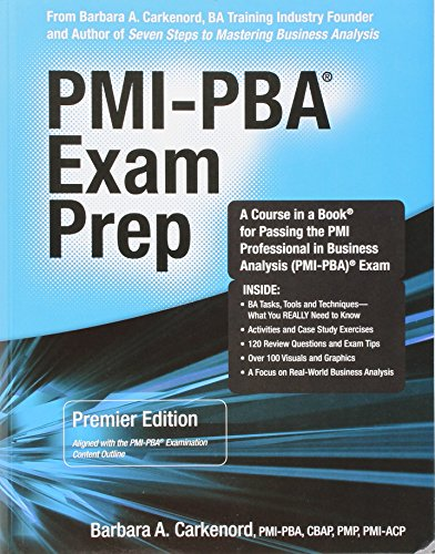PMI-PBA Exam Prep: Premier Edition; a Course in a Book for Passing the PMI Professional in Business Analysis PMI-PBA Exam
