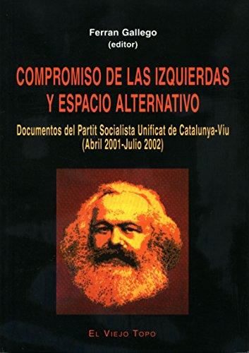 Compromiso de las izquierdas y espacio alternativo: Documentos del Partit Socialista Unificat de Catalunya-Viu (Ensayo) por Ferran Gallego