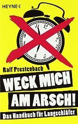 Weck mich am Arsch!: Das Handbuch für Langschläfer