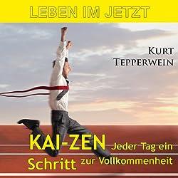 Leben im Jetzt: Kai-Zen - jeder Tag ein Schritt zur Vollkommenheit