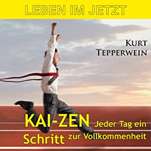 Leben im Jetzt: Kai-Zen - jeder Tag ein Schritt zur Vollkommenheit Hörbuch