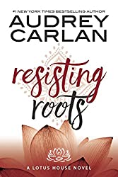 Resisting Roots (Lotus House Book 1)