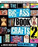 img - for The Big-Ass Book of Crafts 2   [BIG ASS BK OF CRAFTS 2] [Paperback] book / textbook / text book