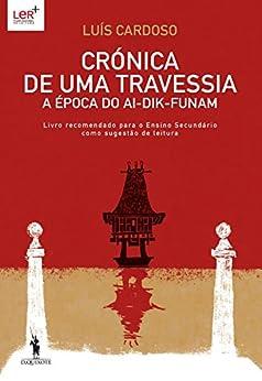 Crónica de Uma Travessia – A Época do Ai-Dik-Funam por [Cardoso, Luís]