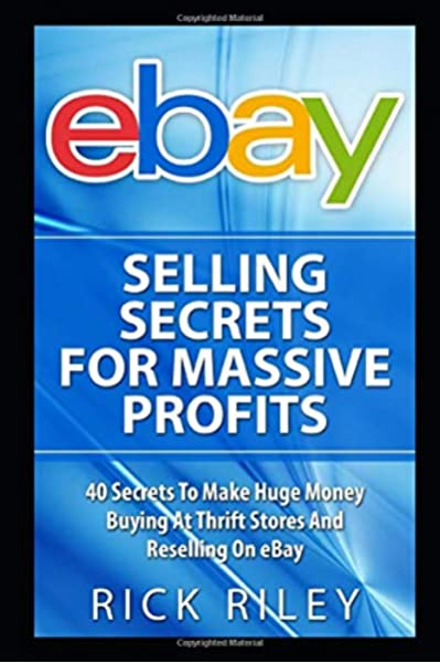 Ebay Selling Secrets For Massive Profits 40 Secrets To Make Huge Money Buying At Thrift Stores And Reselling On Ebay Ebay Selling Online Business Make Money With Ebay Digital Entrepreneur Riley