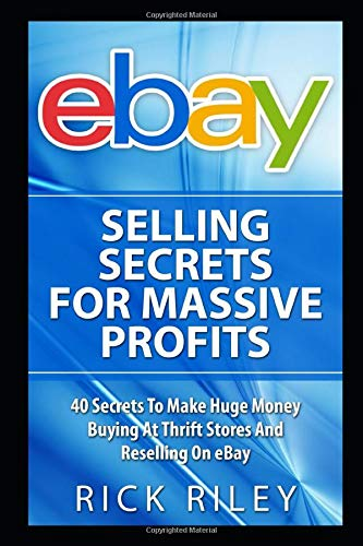 Ebay Selling Secrets For Massive Profits 40 Secrets To Make Huge Money Buying At Thrift Stores And Reselling On Ebay Ebay Selling Online Business Make Money With Ebay Digital Entrepreneur Riley