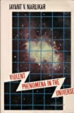 Violent Phenomena in the Universe, Jayant V. Narlikar, 0192891464