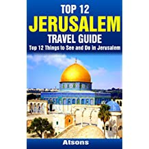 Top 12 Things to See and Do in Jerusalem - Top 12 Jerusalem Travel Guide