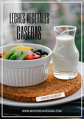 Una Vida Sana sin lácteos: Leches Vegetales para vivir saludables (Spanish Edition) by