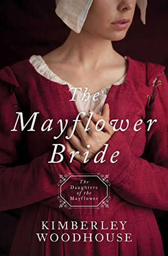 The Mayflower Bride: Daughters of the Mayflower (book 1) by [Woodhouse, Kimberley]