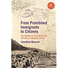 From Prohibited Persons to Immigrants: The Origins of Citizenship and Nationality in South Africa