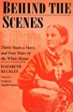 img - for Behind the Scenes: Formerly a slave, but more recently modiste, and friend to Mrs. Lincoln; or, Thirty Years a Slave, and Four Years in the White House by Keckley Elizabeth (2001-12-18) Paperback book / textbook / text book
