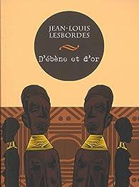 D'ébène et d'or par Jean-Louis Lesbordes