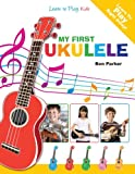 My First Ukulele For Kids: Learn To PLay: Kids