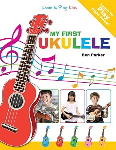 My First Ukulele For Kids: Learn To PLay: Kids (Piano Sheet Music Easy Adult)