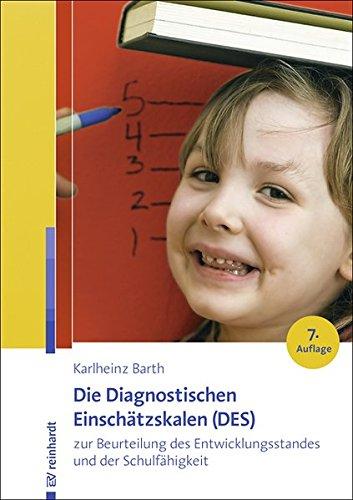 Die Diagnostischen Einschätzskalen (DES) zur Beurteilung des Entwicklungsstandes und der Schulfähigkeit: Handanweisung – Aufgabenteil – Auswertungs- und Einschätzbogen – Entwicklungsprofilbogen