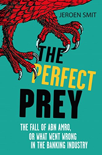 The Perfect Prey: The fall of ABN Amro, or: what went wrong in the banking - Group Abns