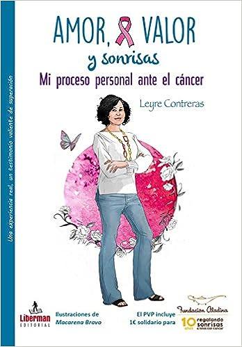 AMOR, VALOR Y SONRISAS: Mi proceso personal ante el CÁNCER Salud y vida: Amazon.es: LEYRE CONTRERAS JIMÉNEZ: Libros