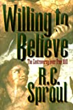 By R. C. Sproul - Willing to Believe: The Controversy over Free Will (1997-09-16) [Hardcover]