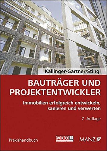 Bauträger und Projektentwickler: Immobilien erfolgreich entwickeln, sanieren und verwerten Taschenbuch – 9. März 2015 Winfried Kallinger Herbert Gartner Walter Stingl MANZ Verlag Wien