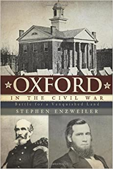 Oxford in the Civil War:: Battle for a Vanquished Land (Civil War Series) by Stephen Enzweiler (2010-09-17)