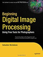 Beginning Digital Image Processing: Using Free Tools for Photographers Front Cover