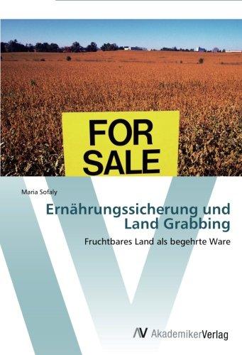 Ernährungssicherung und Land Grabbing: Fruchtbares Land als begehrte Ware (German Edition) PDF