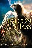 Falcon in the Glass, Susan Fletcher, 1442429909