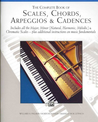 The Complete Book Of Scales Chords Arpeggios And Cadences Includes All The Major Minor (Natural Harmonic Melodic) & Chromatic Scales - Plus Additional Instructions On Music Fundamentals The Complete Book Of Scales Chords Arpeggios And Cadences