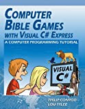 Computer Bible Games with Visual C# Express, Philip Conrod and Lou Tylee, 193716151X