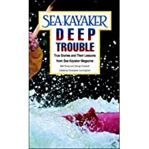 "Sea Kayaker's Deep Trouble: True Stories and Their Lessons from Sea Kayaker Magazine: True Stories and Their Lessons from ""Sea Kayaker"" Magazine"