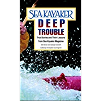 """Sea Kayaker's Deep Trouble: True Stories and Their Lessons from Sea Kayaker Magazine: True Stories and Their Lessons from """"Sea Kayaker"""" Magazine"""