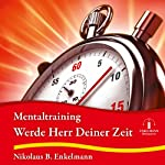 Werde Herr Deiner Zeit: Mentaltraining | Nikolaus B. Enkelmann