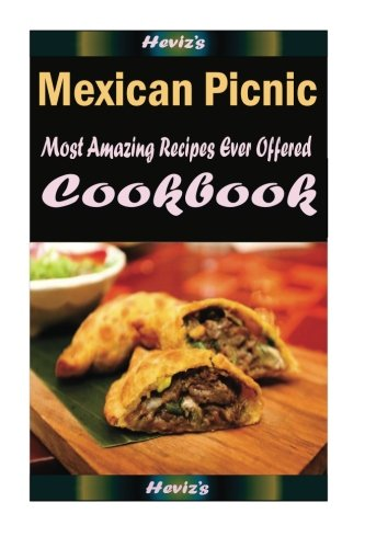 Read Online Mexican Picnic: Delicious and Healthy Recipes You Can Quickly & Easily Cook pdf epub