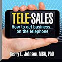 Tele-Sales: How to Get Business on the Telephone Audiobook by Kerry L. Johnson MBA PhD Narrated by Kerry L. Johnson MBA PhD