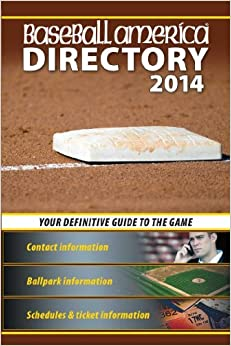 Baseball America 2014 Directory: 2014 Baseball Reference Information, Schedules, Addresses, Contacts, Phone & More (Baseball America Directory) (2014-04-15)
