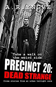 PRECINCT 20: Dead Strange by [Yngve, A. R.]