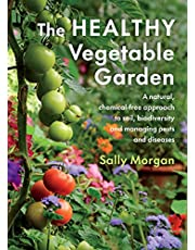The Healthy Vegetable Garden: A natural, chemical-free approach to soil, biodiversity and managing pests and diseases