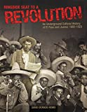 Ringside Seat to a Revolution: An Underground Cultural History of El Paso and Juarez, 1893-1923