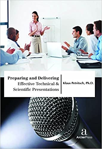 Preparing and Delivering Effective Technical & Scientific Presentations Hardcover – November 30, 2016 by Klaus Petritsch