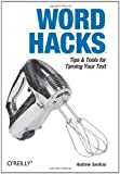 Word Hacks: Tips & Tools for Taming Your Text, Andrew Savikas, 0596004931