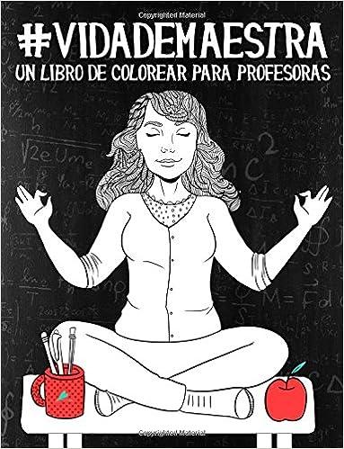 Vida de maestra: Un libro de colorear para profesoras: Un regalo ...