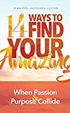 14 Ways to Find Your Amazing: When Passion and Purpose Collide
