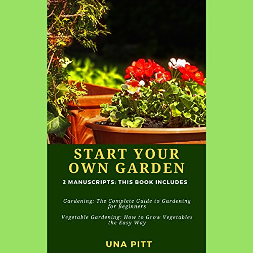 [D.O.W.N.L.O.A.D] Start Your Own Garden: 2 Manuscripts: Gardening: The Complete Guide to Gardening for Beginners, Vege<br />[P.P.T]