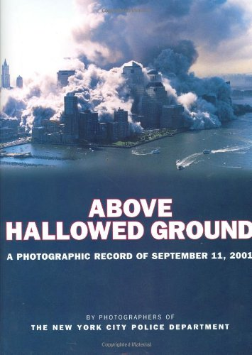 Above Hallowed Ground: A Photographic Record of September 11, 2001