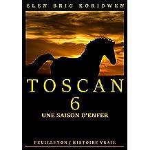 6 - UNE SAISON D'ENFER: Récit-feuilleton (TOSCAN) (French Edition)