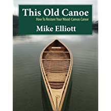 This Old Canoe: How To Restore Your Wood-Canvas Canoe