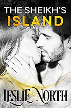 The Sheikh's Island (Sheikh's Wedding Bet Series Book 4) by [North, Leslie]